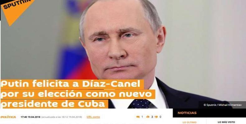 El presidente ruso, Vladimir Putin, felicitó a Miguel Díaz-Canel por su elección como nuevo jefe de Estado de Cuba:Foto:PL.